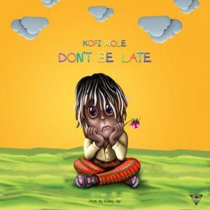 Kofi Mole - Dont Be Late Mp3 Audio